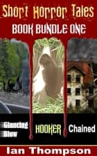 Short Horror Tales: Book Bundle 1 ebook by Ian Thompson