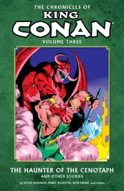 Chronicles of King Conan Volume 3: The Haunter of the Cenotaph and Other Stories ebook by Doug Moensch