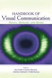 Handbook of Visual Communication - Theory, Methods, and Media ebook by Kenneth L. Smith,Sandra Moriarty,Keith Kenney,Gretchen Barbatsis