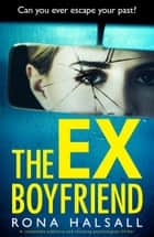 The Ex-Boyfriend - A completely addictive and shocking psychological thriller ebook by Rona Halsall