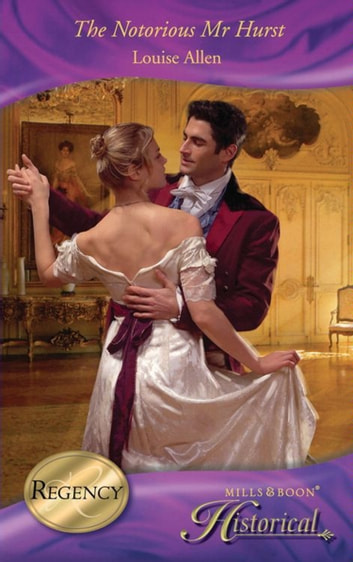 The Notorious Mr Hurst (Mills & Boon Historical) (Those Scandalous Ravenhursts, Book 5) ebook by Louise Allen