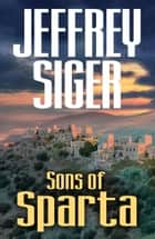 Sons of Sparta - A Chief Inspector Andreas Kaldis Mystery ebook by Jeffrey Siger