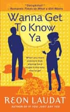 Wanna Get To Know Ya eBook by Reon Laudat