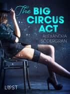 The Big Circus Act - Erotic Short Story ebook by Alexandra Södergran, Åsa Bengtsson