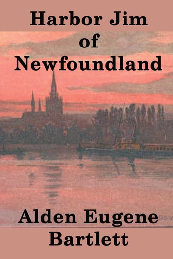 Harbor Jim of Newfoundland ebook by Alden Eugene Bartlett