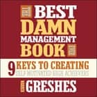 The Best Damn Management Book Ever - 9 Keys to Creating Self-Motivated High Achievers audiolibro by Warren Greshes, Warren Greshes