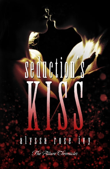Seduction's Kiss (The Allure Chronicles) ebook by Alyssa Rose Ivy