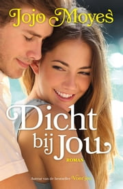 Dicht bij jou ebook by Jojo Moyes, Milly Clifford