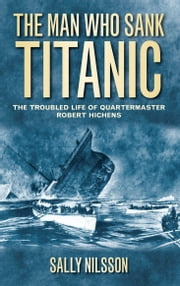 The Man Who Sank Titanic ebook by Sally Nilsson