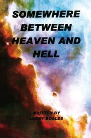 Somewhere Between Heaven and Hell ebook by Larry Boales