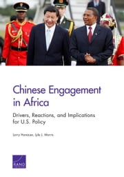 Chinese Engagement in Africa - Drivers, Reactions, and Implications for U.S. Policy ebook by Larry Hanauer,Lyle J. Morris