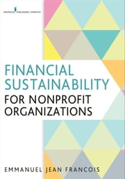 Financial Sustainability for Nonprofit Organizations ebook by Emmanuel Jean Francois, PhD