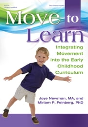 Move to Learn - Integrating Movement into the Early Childhood Curriculum ebook by Joye Newman MA,Miriam P. Feinberg PhD