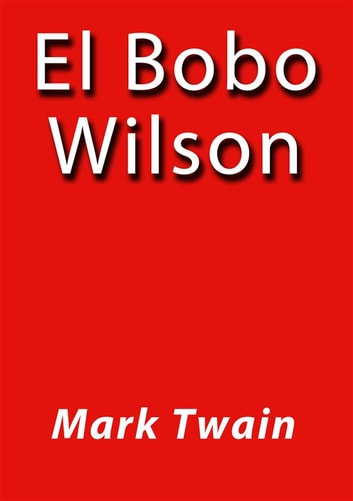 El bobo Wilson ebook by Mark Twain