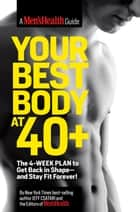 Your Best Body at 40+: The 4-Week Plan to Get Back in Shapeand Stay Fit Forever! - The 4-Week Plan to Get Back in Shape--and Stay Fit Forever! ebook by Jeff Csatari, The Editors of Men's Health