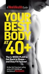Your Best Body at 40+: The 4-Week Plan to Get Back in Shapeand Stay Fit Forever! - The 4-Week Plan to Get Back in Shape--and Stay Fit Forever! ebook by Jeff Csatari,The Editors of Men's Health
