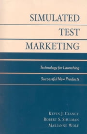 Market New Products Successfully - Using Simulated Test Market Technology ebook by Kevin J. Clancy,Peter C. Krieg,Marianne McGarry Wolf