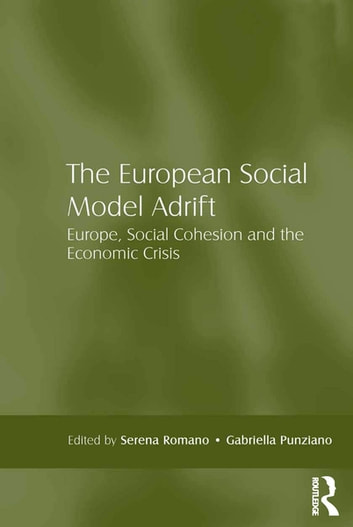 The European Social Model Adrift - Europe, Social Cohesion and the Economic Crisis ebook by Serena Romano,Gabriella Punziano