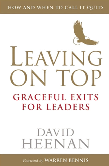 Leaving on Top - Graceful Exits for Leaders ebook by David Heenan