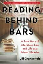 Reading behind Bars - A True Story of Literature, Law, and Life as a Prison Librarian ebook by