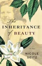 The Inheritance of Beauty ebook by Nicole Seitz
