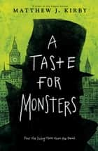 A Taste for Monsters ebook by Matthew J. Kirby