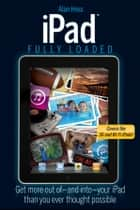 iPad Fully Loaded ebook by Alan Hess