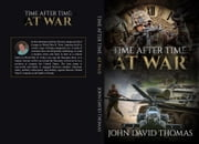 Time After Time: AT WAR ebook by John David Thomas