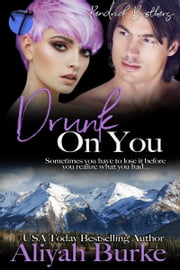 Drunk on You ebook by Aliyah Burke
