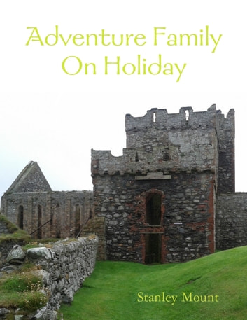 Adventure Family On Holiday ebook by Stanley Mount