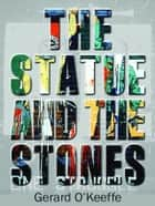 The Statue and the Stones ebook by Gerard O'Keeffe
