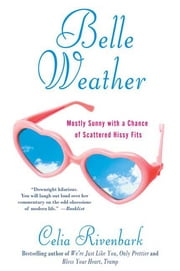 Belle Weather - Mostly Sunny with a Chance of Scattered Hissy Fits ebook by Celia Rivenbark