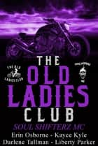 The Old Ladies Club Book 2: Soul Shifterz MC ebook by Kayce Kyle, Erin Osborne, Darlene Tallman,...