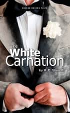 The White Carnation ebook by R.C Sherriff