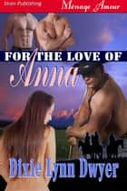 For the Love of Anna ebook by