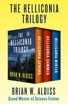 The Helliconia Trilogy - Helliconia Spring, Helliconia Summer, and Helliconia Winter ebook by Brian W. Aldiss