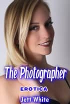 Erotica: The Photographer ebook by