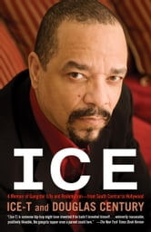 Ice - A Memoir of Gangster Life and Redemption-from South Central to Hollywood ebook by Ice-T,Douglas Century