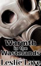 Warmth in the Wastelands (A Post-Apocalyptic Lesbian Romance) ebook by Leslie Laye