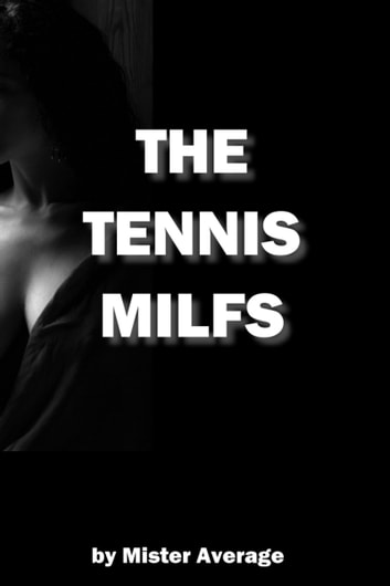 The Tennis Milfs ebook by Mister Average