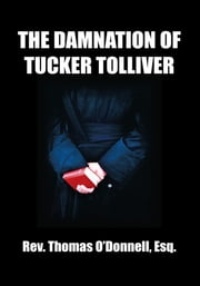 The Damnation of Tucker Tolliver ebook by Esq. Rev. Thomas O'Donnell