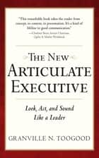 The New Articulate Executive: Look, Act and Sound Like a Leader ebook by Granville Toogood
