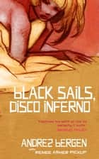 Black Sails, Disco Inferno ebook by Andrez Bergen