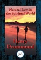 Natural Law in the Spiritual World - With Linked Table of Contents ebook by Henry Drummond