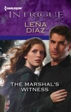 The Marshal's Witness ebook by Lena Diaz