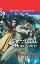 Navy SEAL Newlywed (Mills & Boon Intrigue) (Covert Cowboys, Inc., Book 7) ebook by Elle James