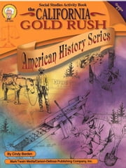 California Gold Rush, Grades 4 - 7 ebook by Barden, Cindy