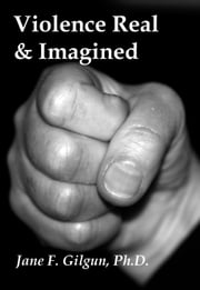 Violence Real and Imagined: Reflections on 25 Years of Research ebook by Jane Gilgun