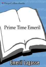 Prime Time Emeril - More TV Dinners From America's Favorite Chef ebook by Emeril Lagasse