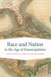 Race and Nation in the Age of Emancipations ebook by Whitney Stewart, John Garrison Marks, Ikuko Asaka,...